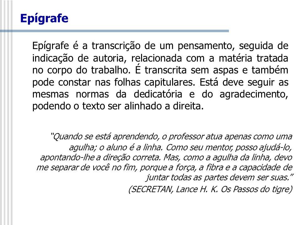 Epígrafe Epígrafe é a transcrição de um pensamento, seguida de indicação de autoria, relacionada com a matéria tratada no corpo do trabalho. É transcr