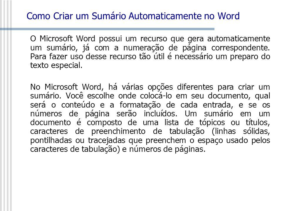 Como Criar um Sumário Automaticamente no Word O Microsoft Word possui um recurso que gera automaticamente um sumário, já com a numeração de página cor