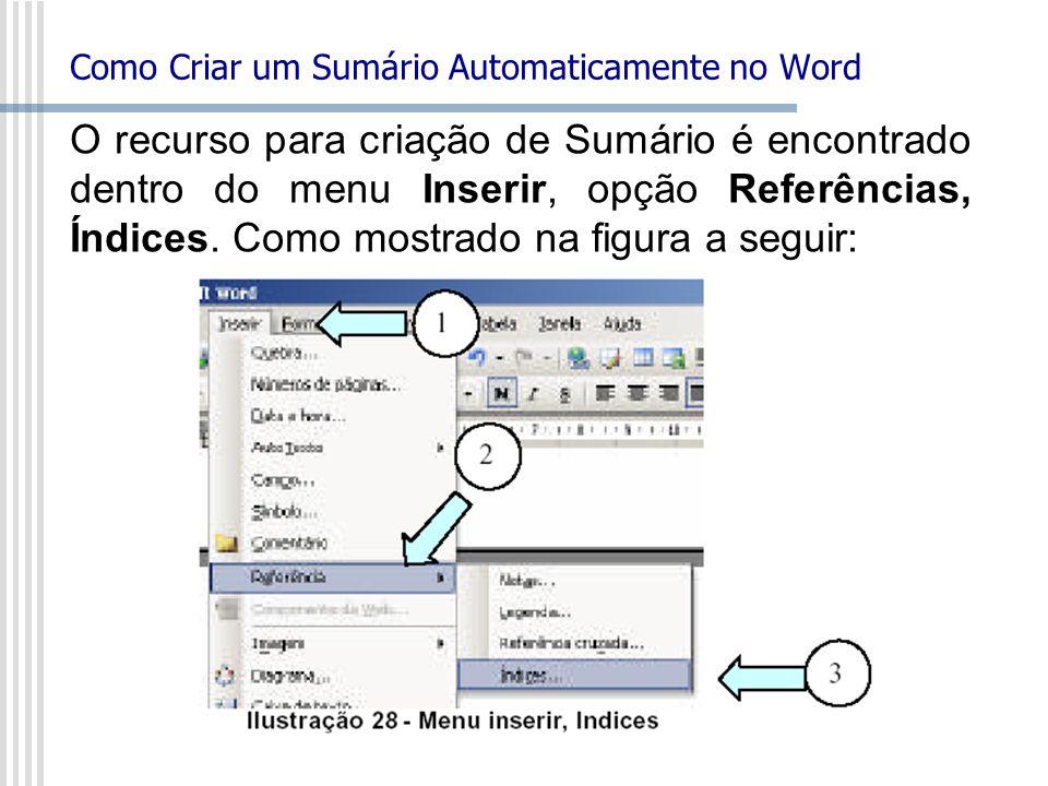 Como Criar um Sumário Automaticamente no Word O recurso para criação de Sumário é encontrado dentro do menu Inserir, opção Referências, Índices. Como