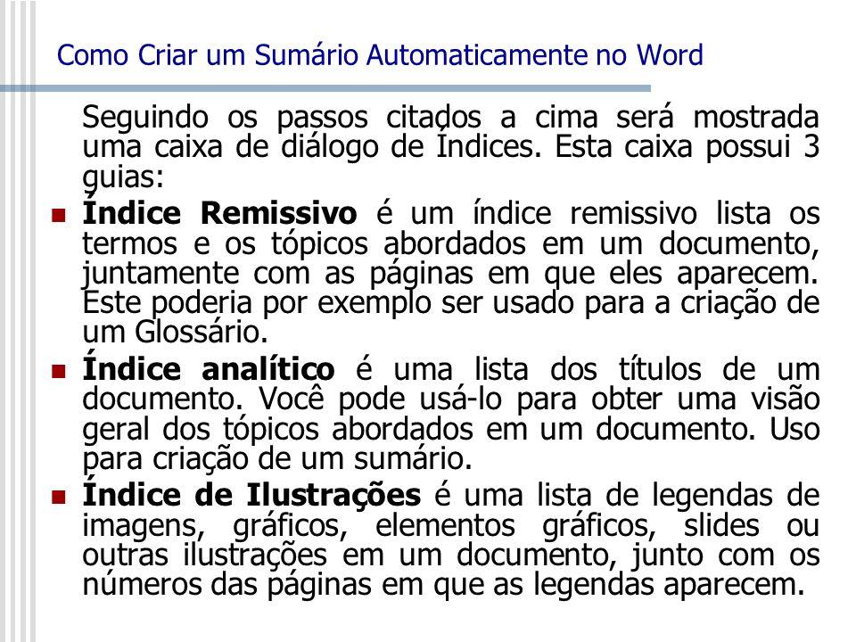 Como Criar um Sumário Automaticamente no Word Seguindo os passos citados a cima será mostrada uma caixa de diálogo de Índices. Esta caixa possui 3 gui