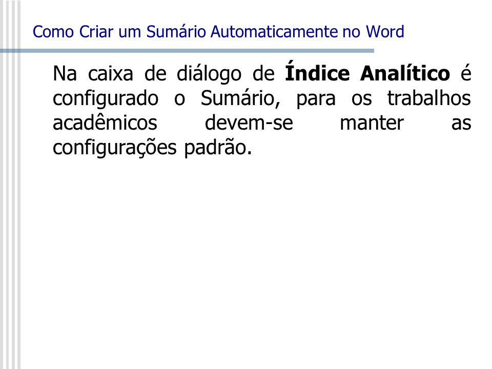 Na caixa de diálogo de Índice Analítico é configurado o Sumário, para os trabalhos acadêmicos devem-se manter as configurações padrão.