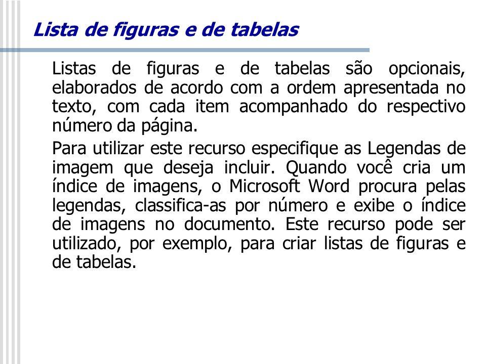 Lista de figuras e de tabelas Listas de figuras e de tabelas são opcionais, elaborados de acordo com a ordem apresentada no texto, com cada item acomp