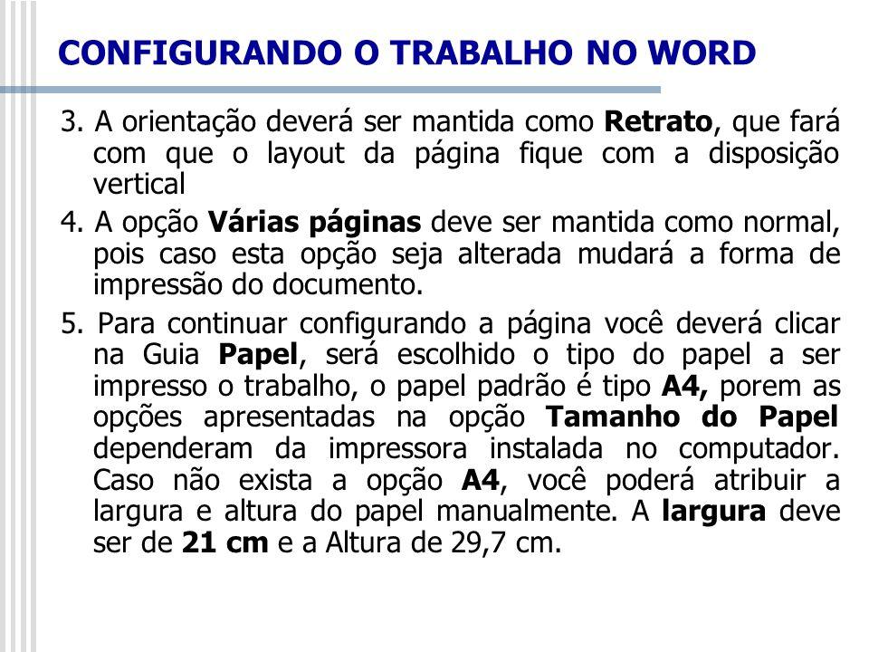CONFIGURANDO O TRABALHO NO WORD 3. A orientação deverá ser mantida como Retrato, que fará com que o layout da página fique com a disposição vertical 4