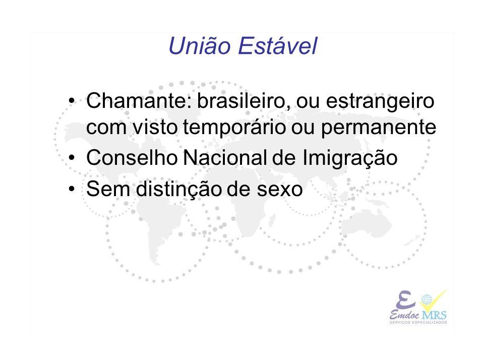 União Estável Chamante: brasileiro, ou estrangeiro com visto temporário ou permanente Conselho Nacional de Imigração Sem distinção de sexo