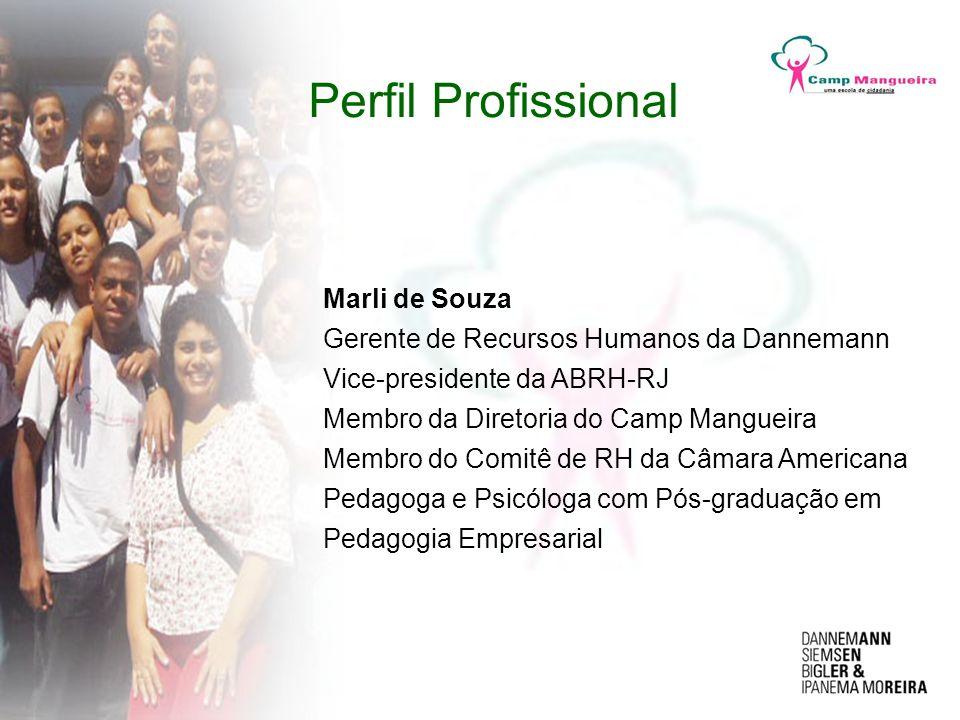 Perfil Profissional Marli de Souza Gerente de Recursos Humanos da Dannemann Vice-presidente da ABRH-RJ Membro da Diretoria do Camp Mangueira Membro do