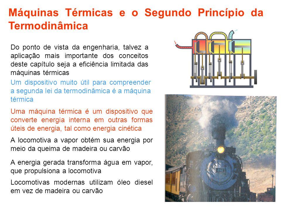 2 Máquinas Térmicas e o Segundo Princípio da Termodinâmica Do ponto de vista da engenharia, talvez a aplicação mais importante dos conceitos deste cap