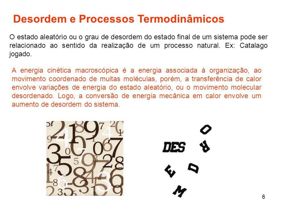 6 O estado aleatório ou o grau de desordem do estado final de um sistema pode ser relacionado ao sentido da realização de um processo natural. Ex: Cat
