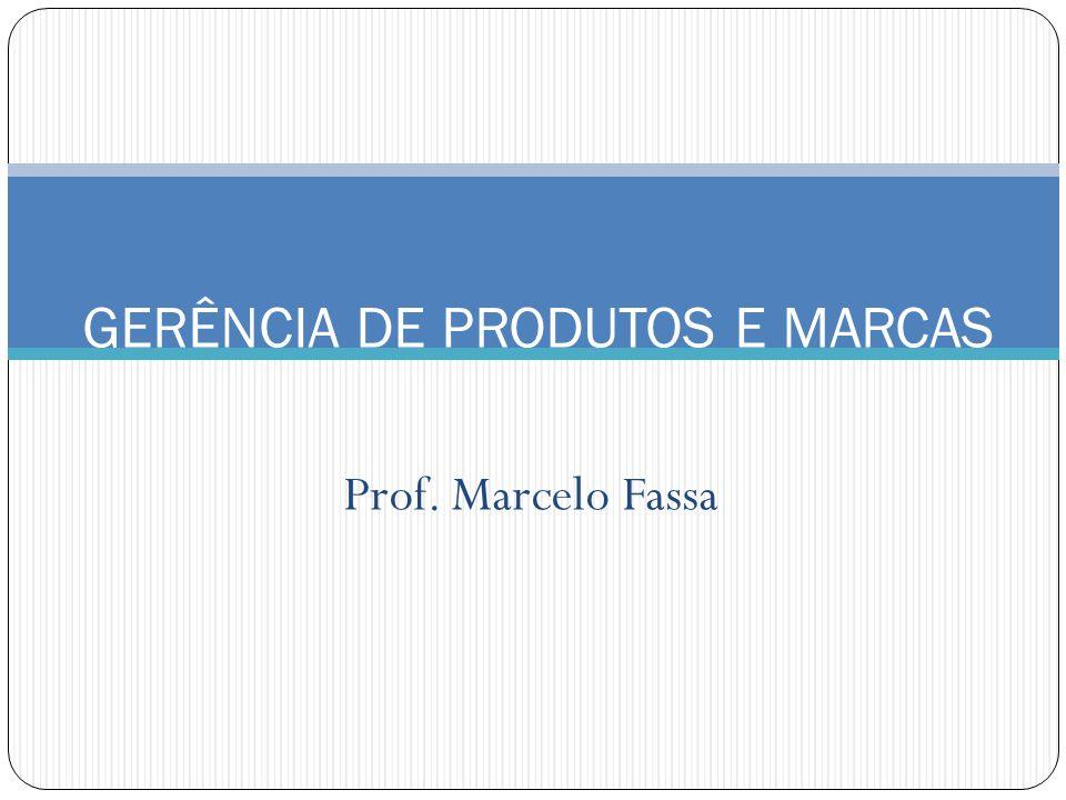 Prof. Marcelo Fassa GERÊNCIA DE PRODUTOS E MARCAS