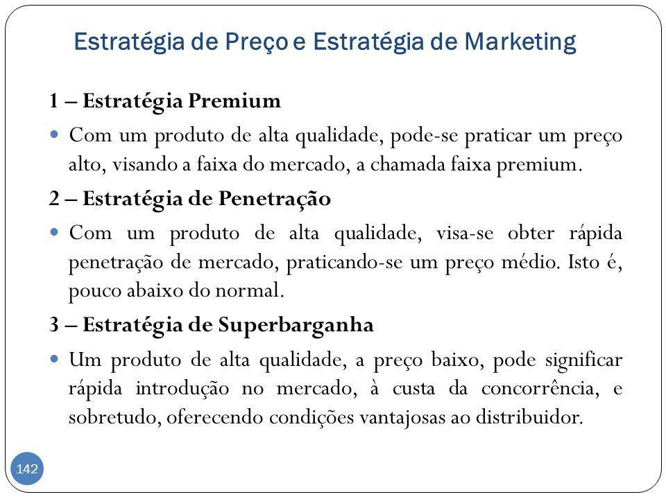 Estratégia de Preço e Estratégia de Marketing 1 – Estratégia Premium Com um produto de alta qualidade, pode-se praticar um preço alto, visando a faixa