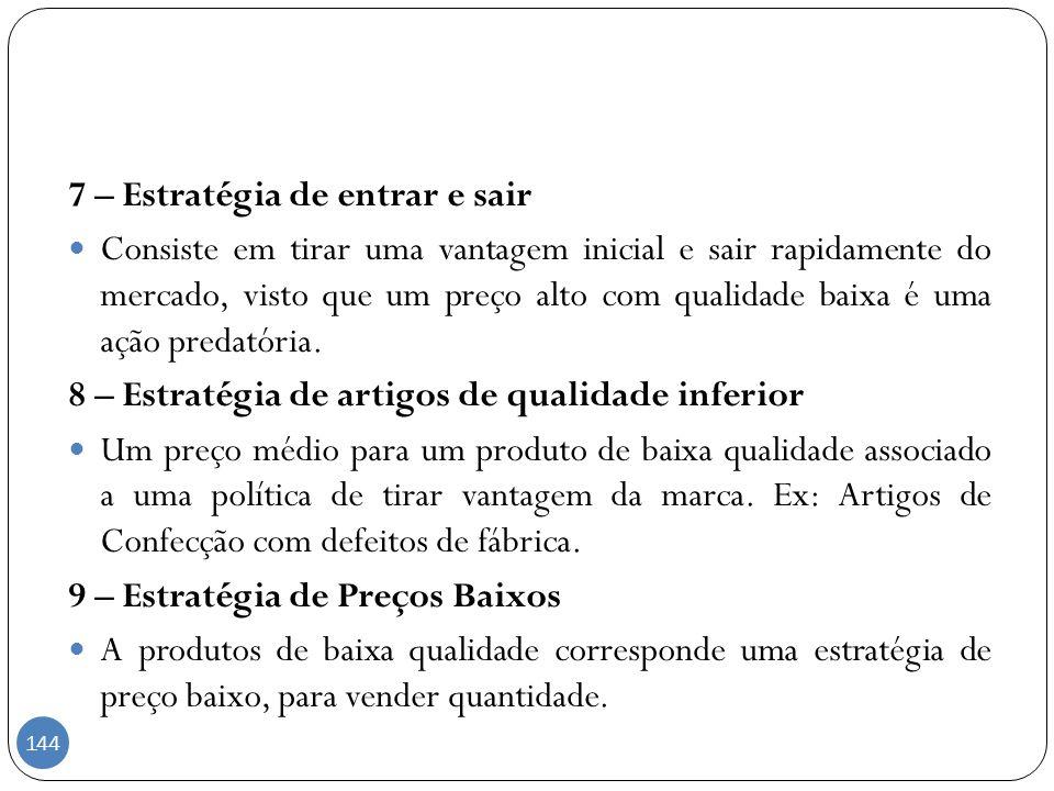 7 – Estratégia de entrar e sair Consiste em tirar uma vantagem inicial e sair rapidamente do mercado, visto que um preço alto com qualidade baixa é um