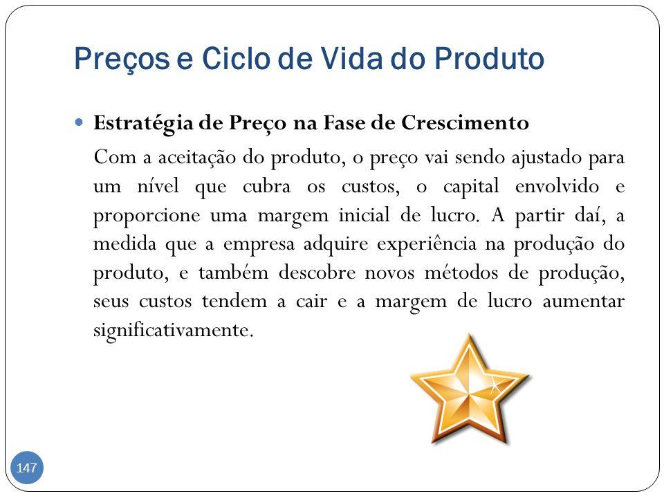 Estratégia de Preço na Fase de Crescimento Com a aceitação do produto, o preço vai sendo ajustado para um nível que cubra os custos, o capital envolvi