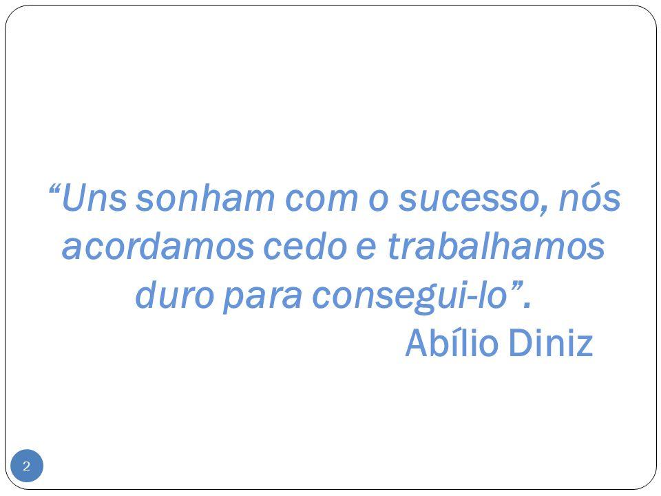 Uns sonham com o sucesso, nós acordamos cedo e trabalhamos duro para consegui-lo. Abílio Diniz 2