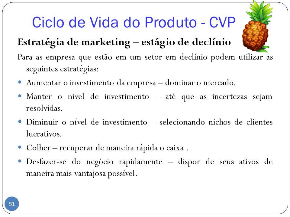 Estratégia de marketing – estágio de declínio Para as empresa que estão em um setor em declínio podem utilizar as seguintes estratégias: Aumentar o in
