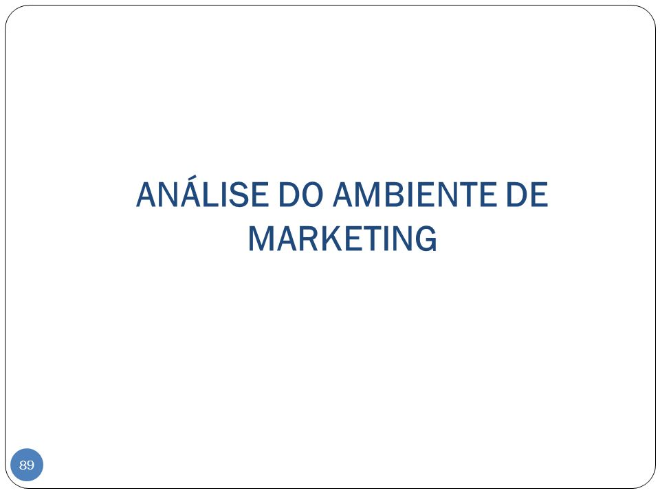 ANÁLISE DO AMBIENTE DE MARKETING 89