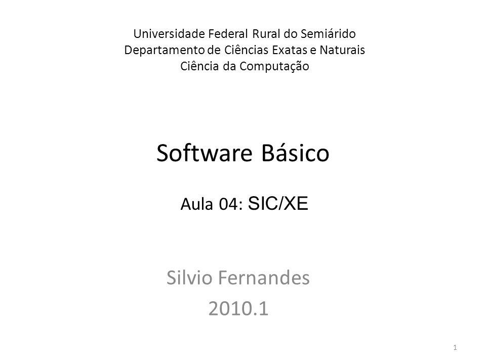 Software Básico Silvio Fernandes 2010.1 Universidade Federal Rural do Semiárido Departamento de Ciências Exatas e Naturais Ciência da Computação Aula
