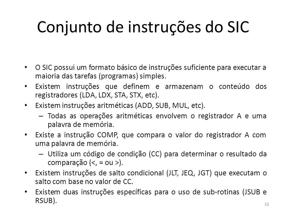 Conjunto de instruções do SIC O SIC possui um formato básico de instruções suficiente para executar a maioria das tarefas (programas) simples. Existem