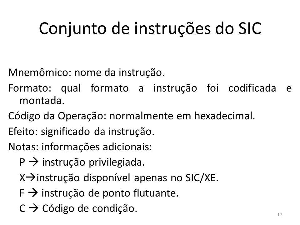 Conjunto de instruções do SIC Mnemômico: nome da instrução. Formato: qual formato a instrução foi codificada e montada. Código da Operação: normalment