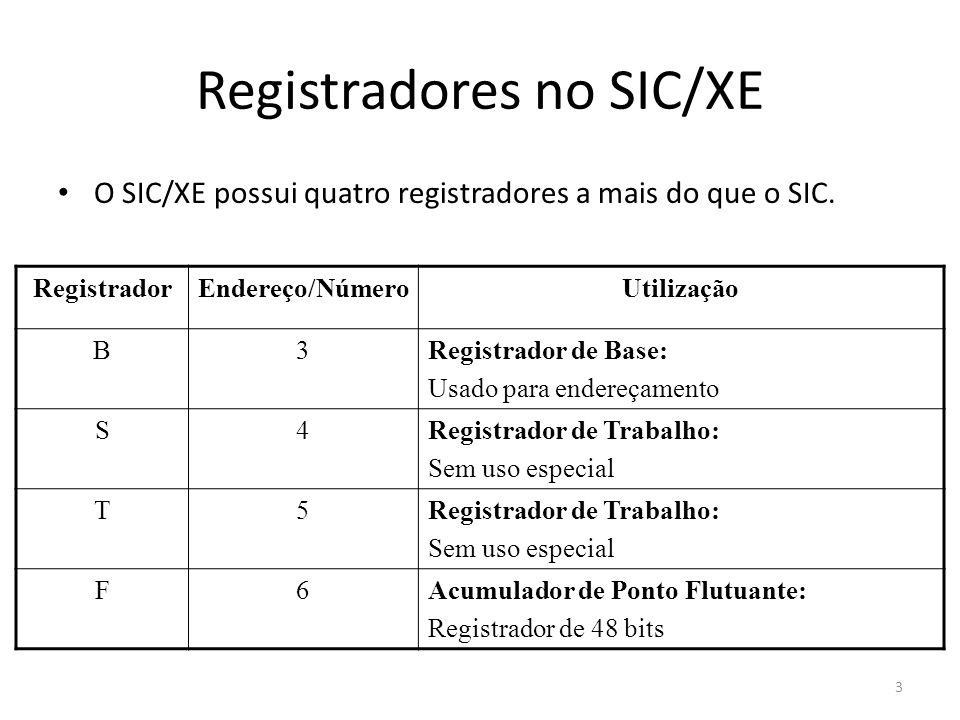 Registradores no SIC/XE O SIC/XE possui quatro registradores a mais do que o SIC. RegistradorEndereço/NúmeroUtilização B3Registrador de Base: Usado pa