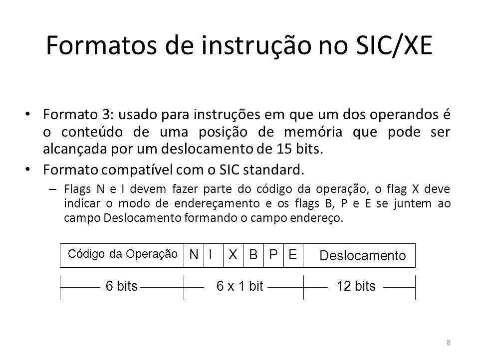 Formatos de instrução no SIC/XE Formato 3: usado para instruções em que um dos operandos é o conteúdo de uma posição de memória que pode ser alcançada