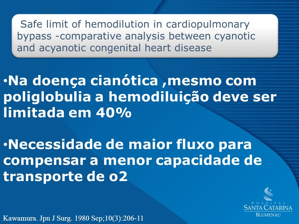 Safe limit of hemodilution in cardiopulmonary bypass -comparative analysis between cyanotic and acyanotic congenital heart disease Risk Kawamura. Jpn