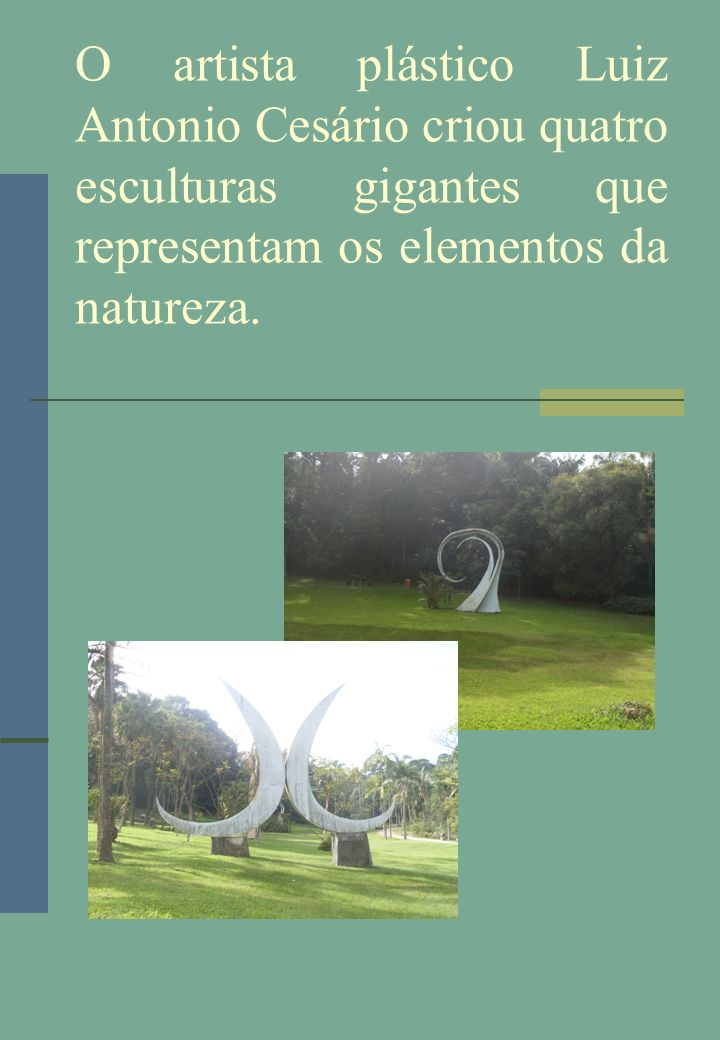 O artista plástico Luiz Antonio Cesário criou quatro esculturas gigantes que representam os elementos da natureza.