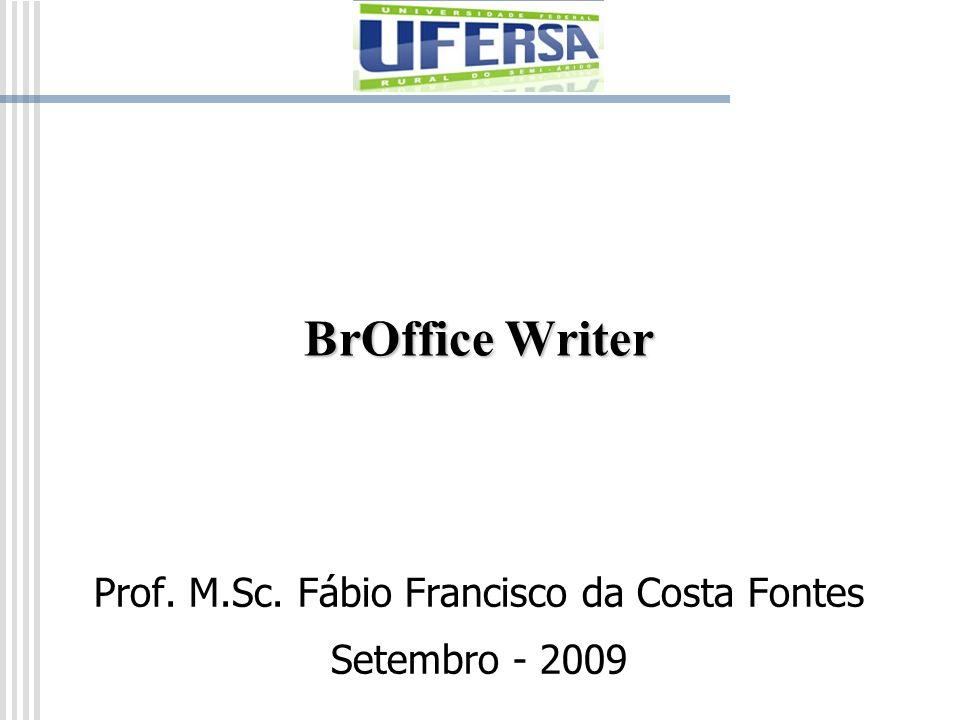 BrOffice Writer Prof. M.Sc. Fábio Francisco da Costa Fontes Setembro - 2009
