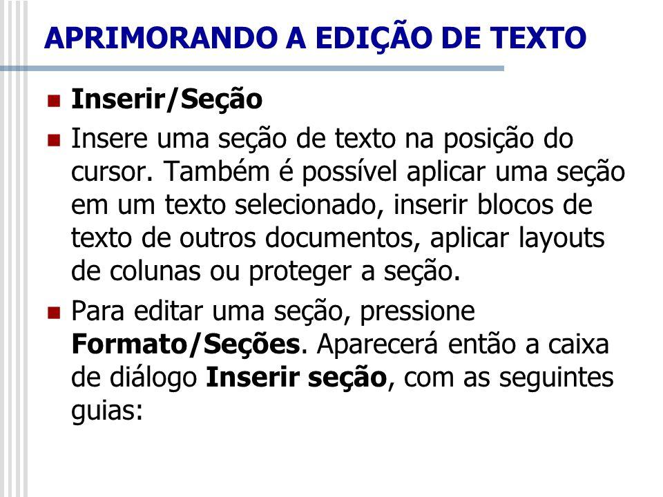 Inserir/Seção Insere uma seção de texto na posição do cursor. Também é possível aplicar uma seção em um texto selecionado, inserir blocos de texto de