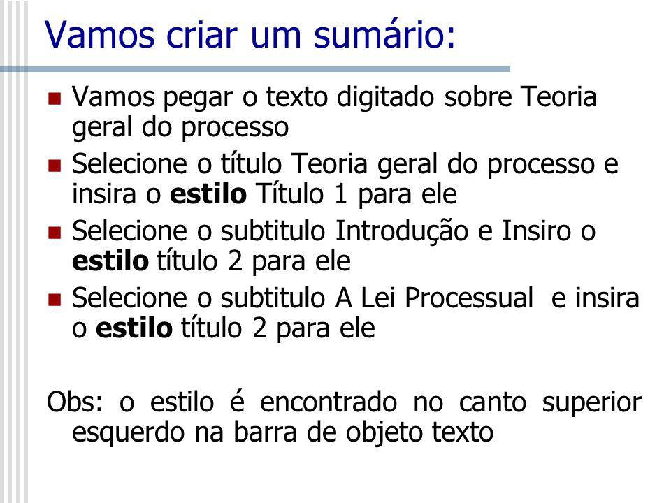 Vamos criar um sumário: Vamos pegar o texto digitado sobre Teoria geral do processo Selecione o título Teoria geral do processo e insira o estilo Títu