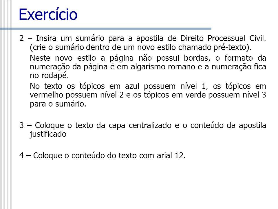 Exercício 2 – Insira um sumário para a apostila de Direito Processual Civil. (crie o sumário dentro de um novo estilo chamado pré-texto). Neste novo e