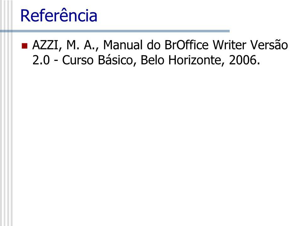 Referência AZZI, M. A., Manual do BrOffice Writer Versão 2.0 - Curso Básico, Belo Horizonte, 2006.