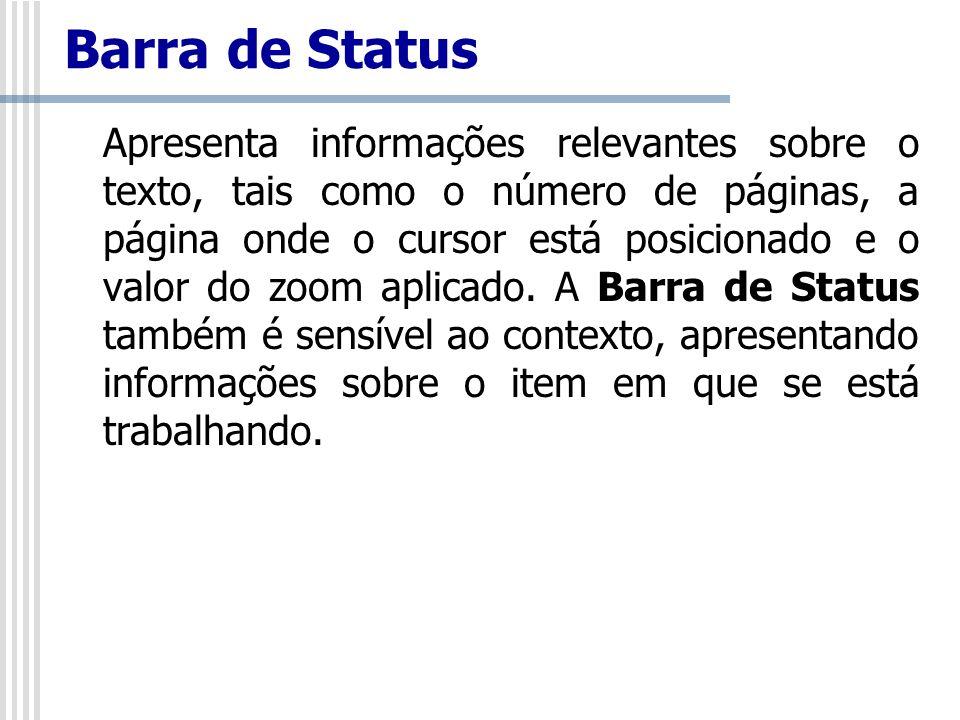 Barra de Status Apresenta informações relevantes sobre o texto, tais como o número de páginas, a página onde o cursor está posicionado e o valor do zo