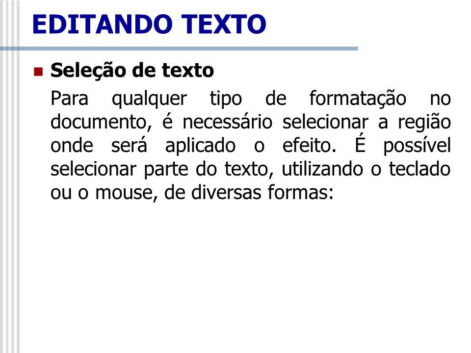 Seleção de texto Para qualquer tipo de formatação no documento, é necessário selecionar a região onde será aplicado o efeito. É possível selecionar pa