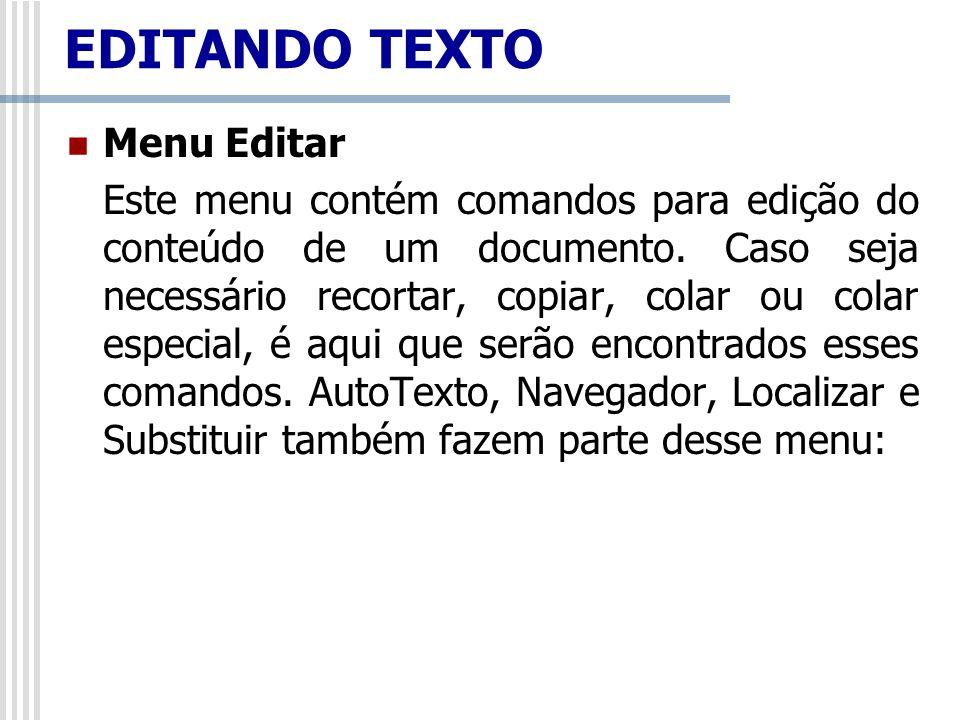 Menu Editar Este menu contém comandos para edição do conteúdo de um documento. Caso seja necessário recortar, copiar, colar ou colar especial, é aqui