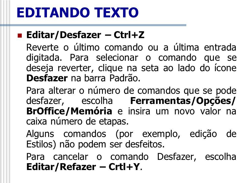 Editar/Recortar – Crtl+X Selecione a palavra ou o texto desejado e, em seguida, pressione as teclas de atalho Crtl+X ou o comando Editar/Recortar.