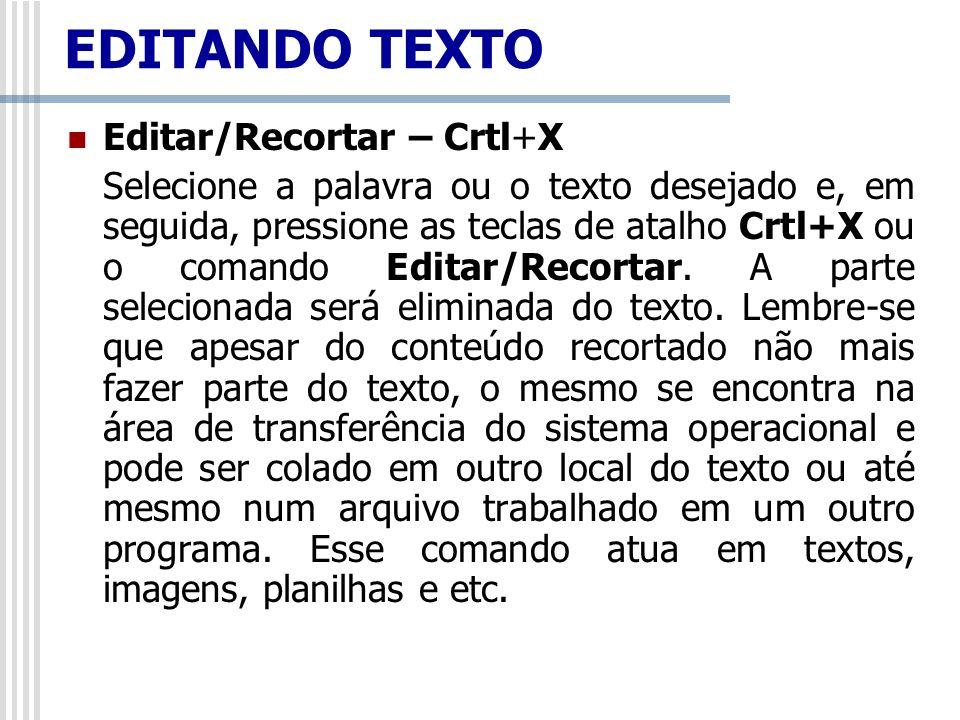 Editar/Recortar – Crtl+X Selecione a palavra ou o texto desejado e, em seguida, pressione as teclas de atalho Crtl+X ou o comando Editar/Recortar. A p