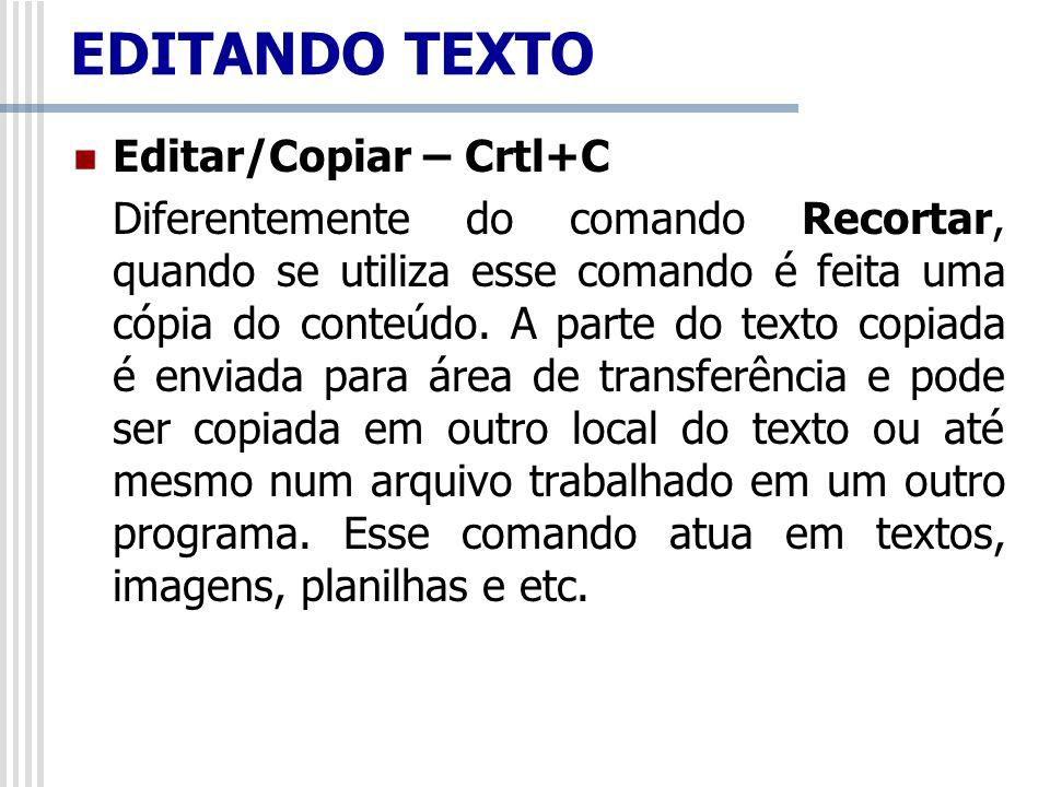 Editar/Copiar – Crtl+C Diferentemente do comando Recortar, quando se utiliza esse comando é feita uma cópia do conteúdo. A parte do texto copiada é en