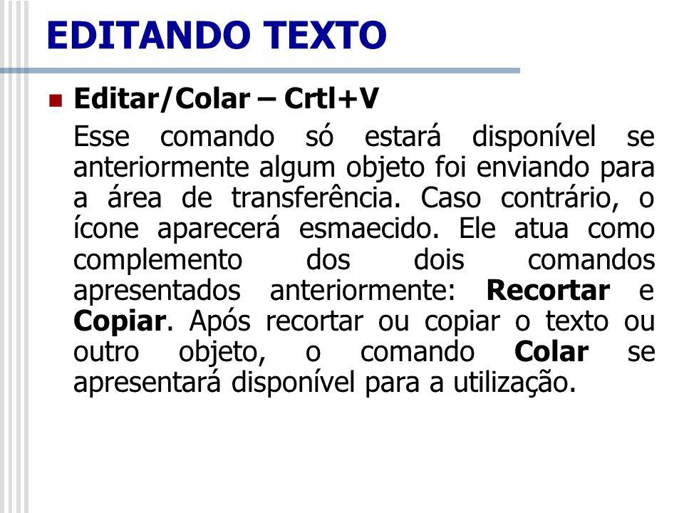 Editar/Colar – Crtl+V Esse comando só estará disponível se anteriormente algum objeto foi enviando para a área de transferência. Caso contrário, o íco