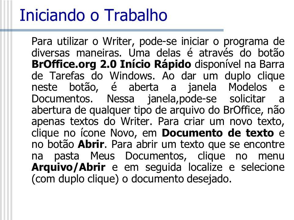 Iniciando o Trabalho Para utilizar o Writer, pode-se iniciar o programa de diversas maneiras. Uma delas é através do botão BrOffice.org 2.0 Início Ráp