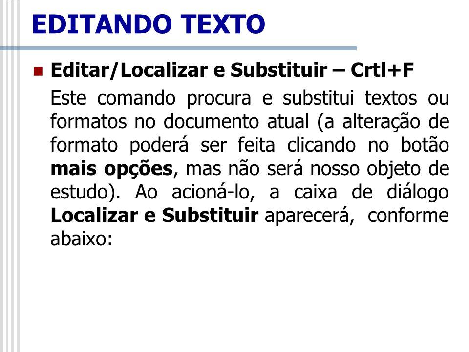 Editar/Localizar e Substituir – Crtl+F Este comando procura e substitui textos ou formatos no documento atual (a alteração de formato poderá ser feita