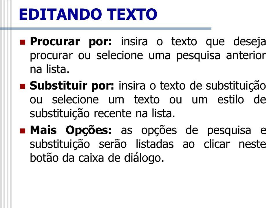 Procurar por: insira o texto que deseja procurar ou selecione uma pesquisa anterior na lista. Substituir por: insira o texto de substituição ou seleci