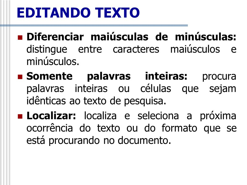 Diferenciar maiúsculas de minúsculas: distingue entre caracteres maiúsculos e minúsculos. Somente palavras inteiras: procura palavras inteiras ou célu