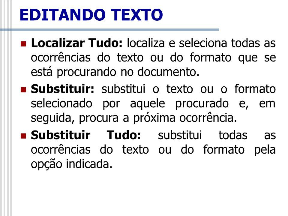 Localizar Tudo: localiza e seleciona todas as ocorrências do texto ou do formato que se está procurando no documento. Substituir: substitui o texto ou