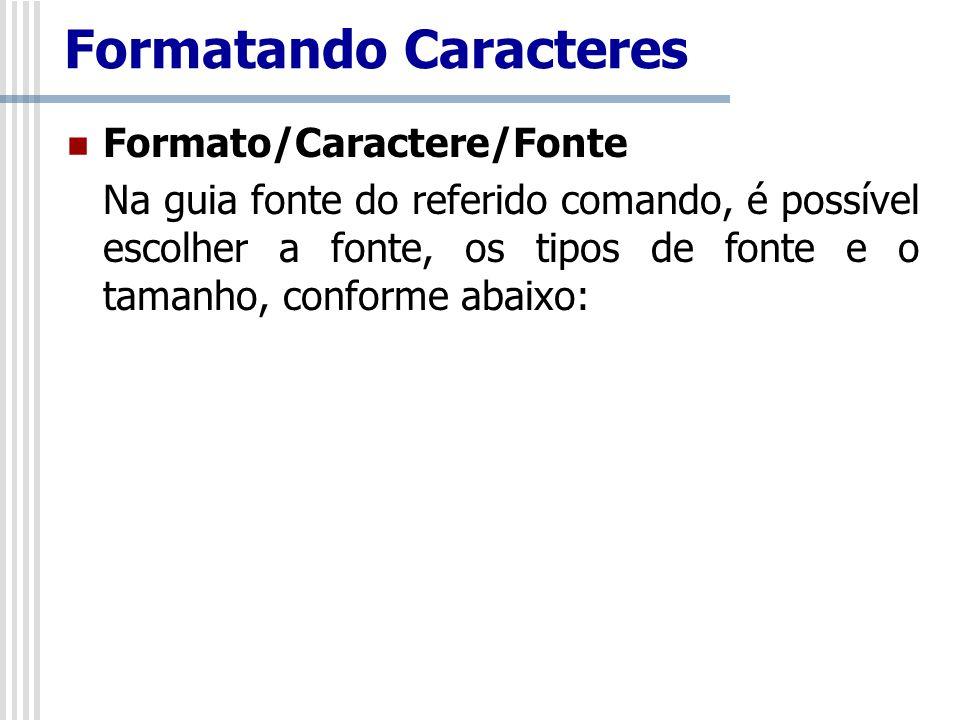 Formato/Caractere/Fonte Na guia fonte do referido comando, é possível escolher a fonte, os tipos de fonte e o tamanho, conforme abaixo: Formatando Car