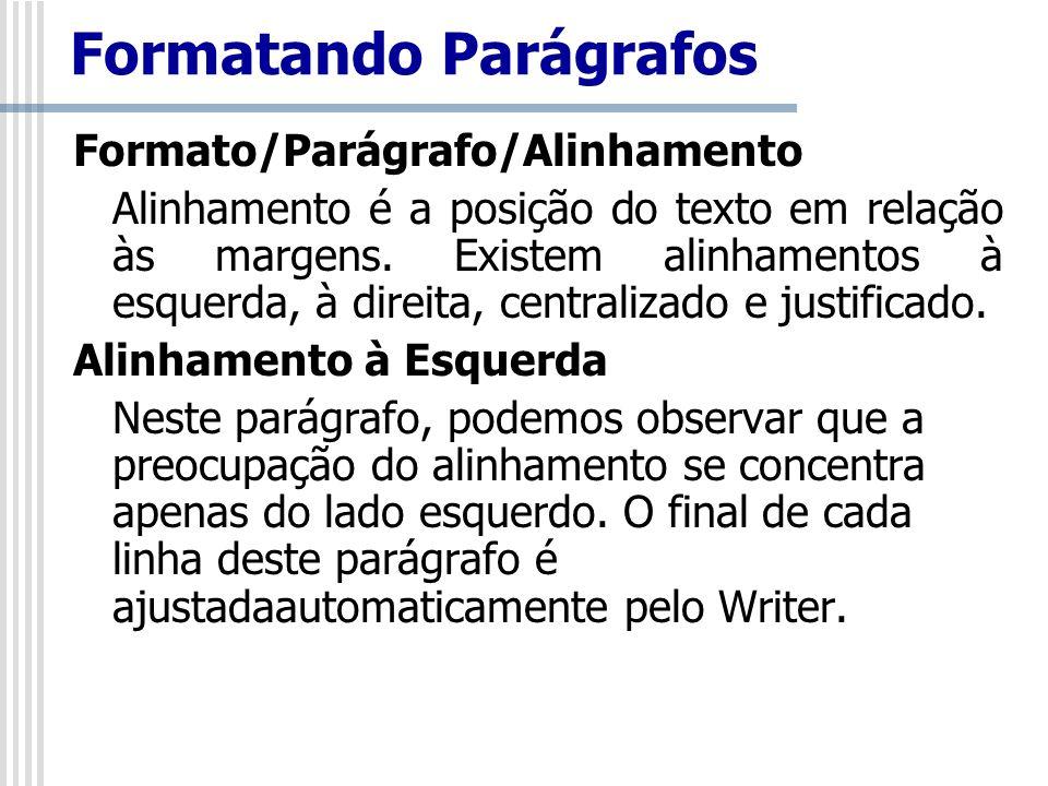 Formato/Parágrafo/Alinhamento Alinhamento é a posição do texto em relação às margens. Existem alinhamentos à esquerda, à direita, centralizado e justi