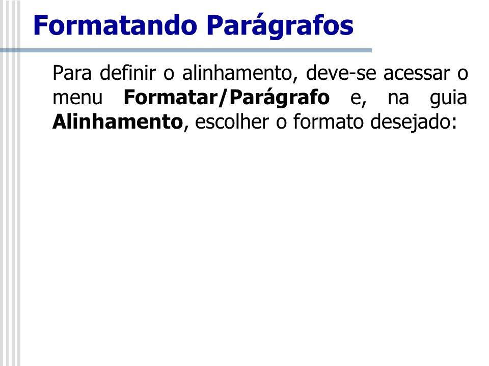 Para definir o alinhamento, deve-se acessar o menu Formatar/Parágrafo e, na guia Alinhamento, escolher o formato desejado: Formatando Parágrafos