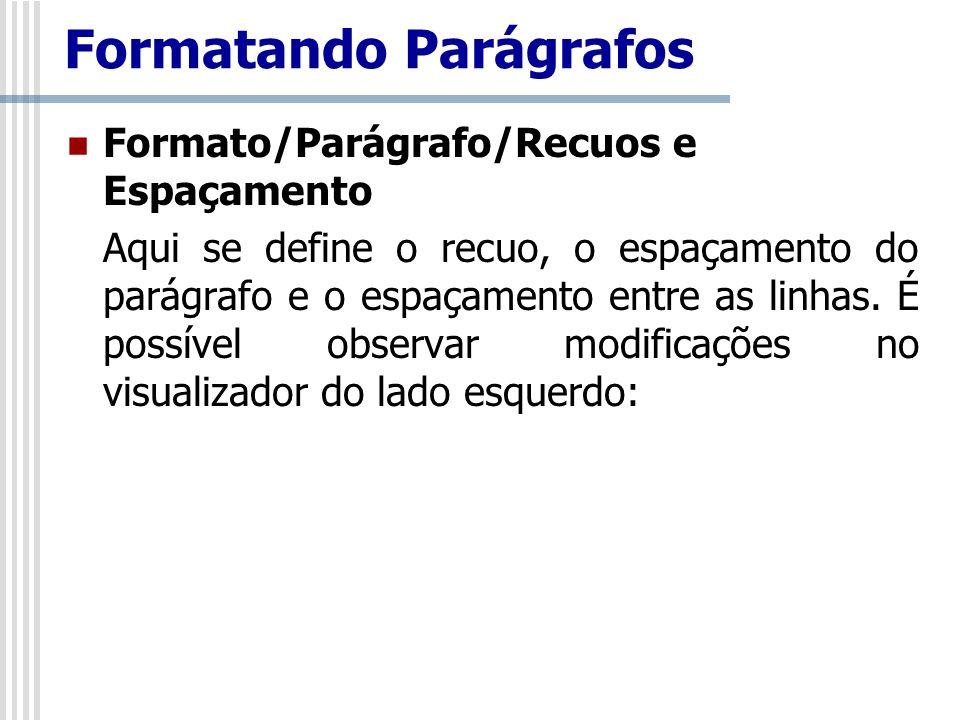 Formato/Parágrafo/Recuos e Espaçamento Aqui se define o recuo, o espaçamento do parágrafo e o espaçamento entre as linhas. É possível observar modific