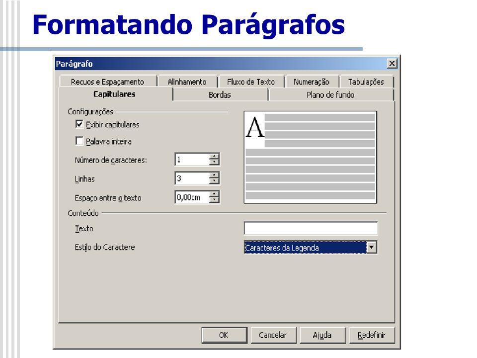 Formato/Parágrafo/Tabulações Esta guia permite definir a posição de uma parada de tabulação em um parágrafo com posicionamento diferente do padrão, o tipo de tabulação e o caracter de preenchimento: Formatando Parágrafos