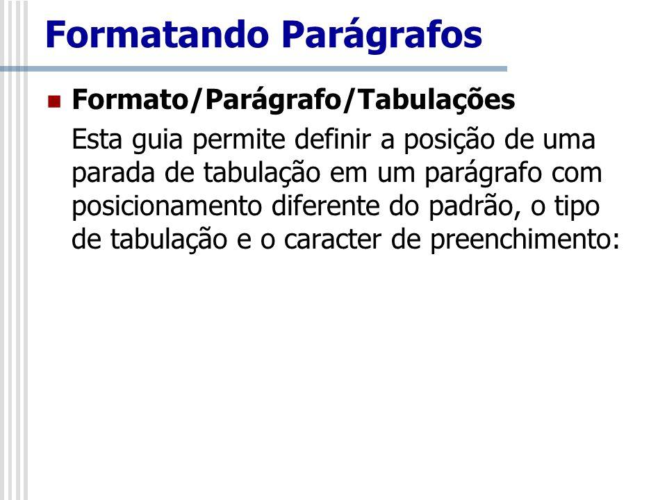 Formato/Parágrafo/Tabulações Esta guia permite definir a posição de uma parada de tabulação em um parágrafo com posicionamento diferente do padrão, o