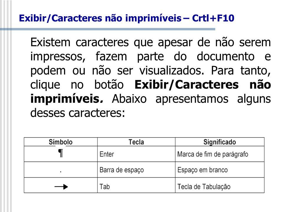 Exibir/Caracteres não imprimíveis – Crtl+F10 Existem caracteres que apesar de não serem impressos, fazem parte do documento e podem ou não ser visuali