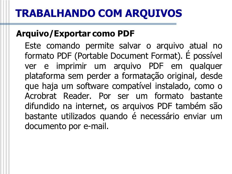TRABALHANDO COM ARQUIVOS Arquivo/Exportar como PDF Este comando permite salvar o arquivo atual no formato PDF (Portable Document Format). É possível v